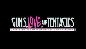 Guns Love and Tentacles