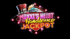 Moxxis Heist Of The Handsome Jackpot